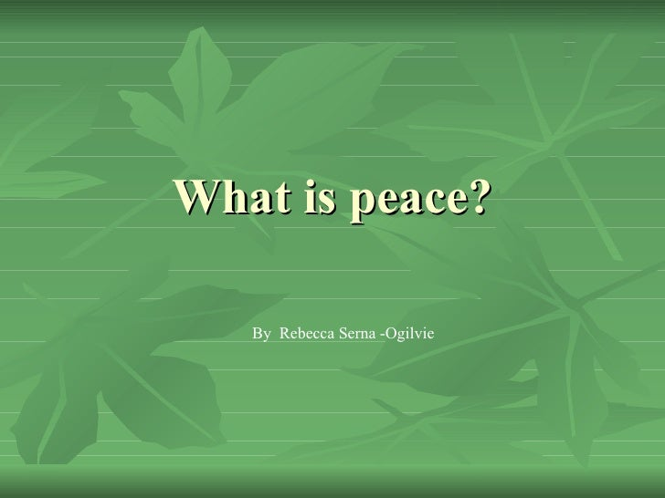 What is peace? By  Rebecca Serna -Ogilvie
