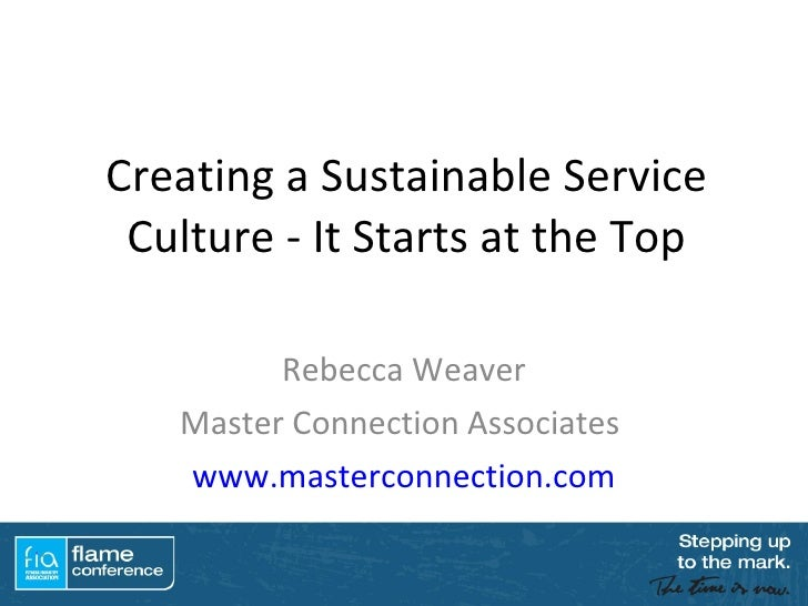 Creating a Sustainable Service Culture - It Starts at the Top Rebecca Weaver Master Connection Associates  www.masterconne...
