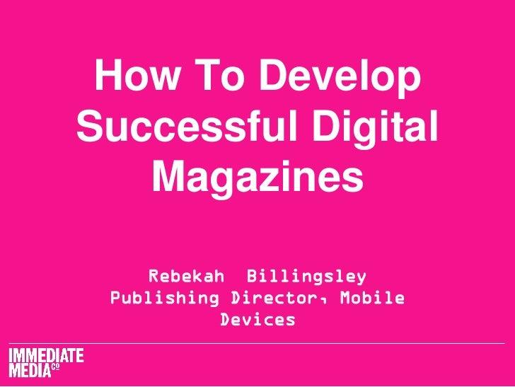 How To DevelopSuccessful Digital   Magazines    Rebekah Billingsley Publishing Director, Mobile           Devices