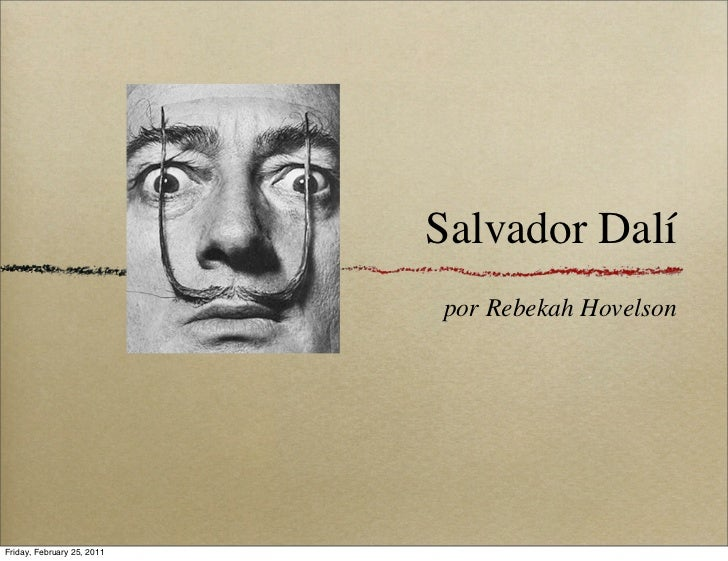 Salvador Dalí                            por Rebekah HovelsonFriday, February 25, 2011