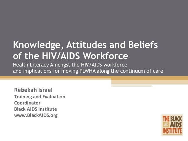 Knowledge, Attitudes and Beliefs of the HIV/AIDS Workforce Health Literacy Amongst the HIV/AIDS workforce and implications...