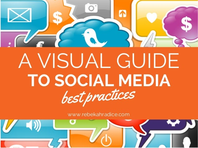 A VISUAL GUIDE TO SOCIAL MEDIA best practices www.rebekahradice.com