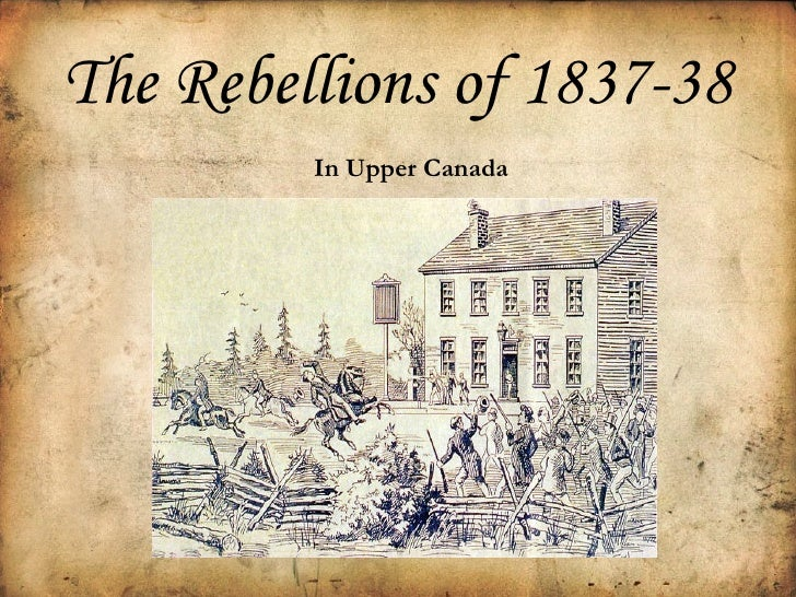 were upper and lower canada rebellions 1837 success Upper canada, 1837-1838 the rebellion in upper canada is often associated with william lyon twelve rebels in lower canada were hanged for their part in the.