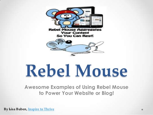 Rebel MouseAwesome Examples of Using Rebel Mouseto Power Your Website or Blog!By Lisa Buben, Inspire to Thrive