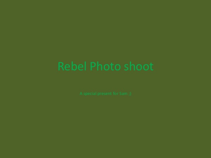 Rebel Photo shoot   A special present for Sam ;)