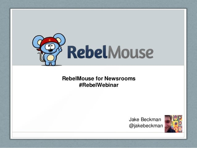 RebelMouse for Newsrooms #RebelWebinar Jake Beckman @jakebeckman