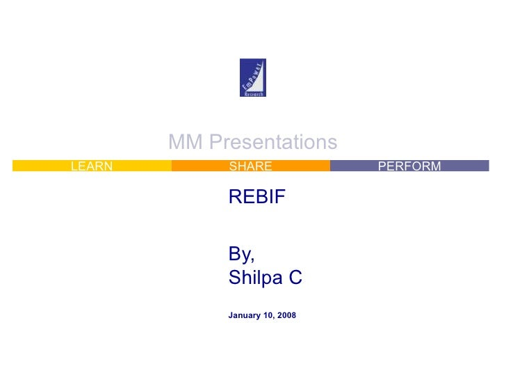 MM Presentations REBIF By, Shilpa C January 10, 2008