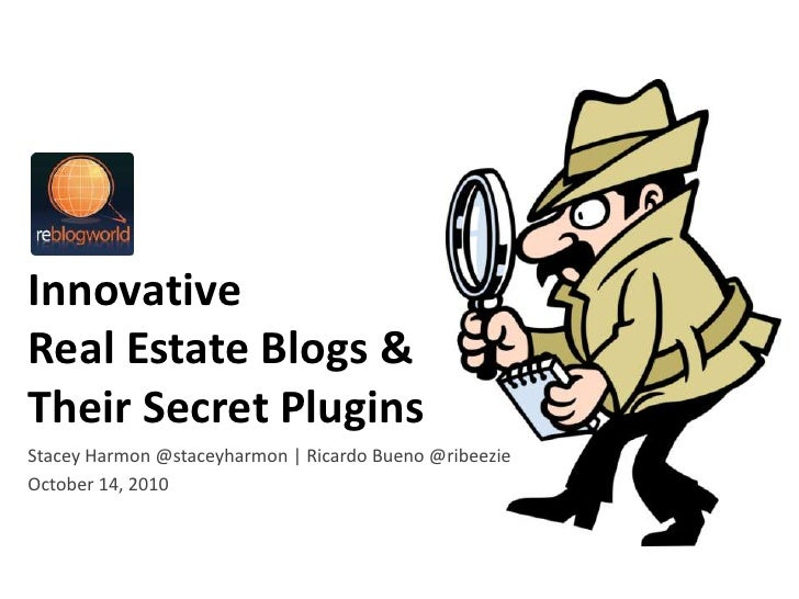 Innovative Real Estate Blogs &Their Secret Plugins<br />Stacey Harmon @staceyharmon | Ricardo Bueno @ribeezie<br />October...
