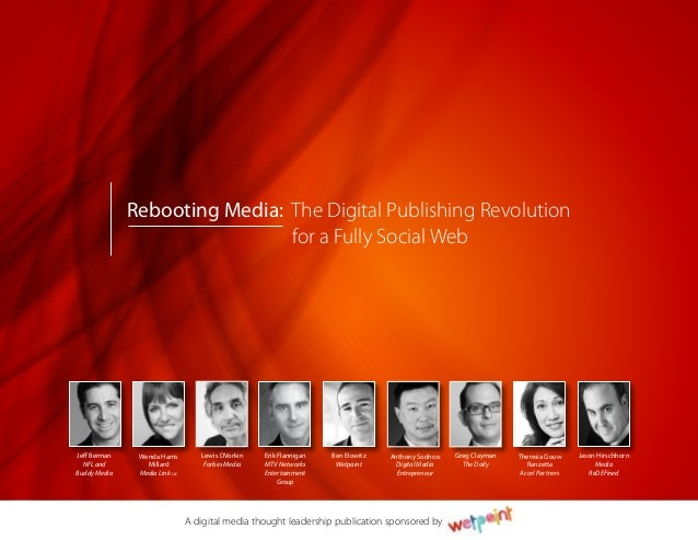 A digital media thought leadership publication sponsored by 			 for a Fully Social Web Rebooting Media: The Digital Publis...