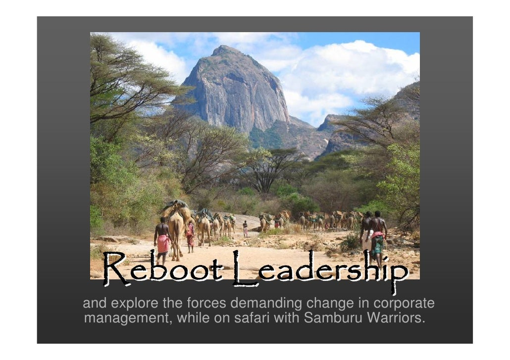 Reboot Leadership and explore the forces demanding change in corporate management, while on safari with Samburu Warriors.