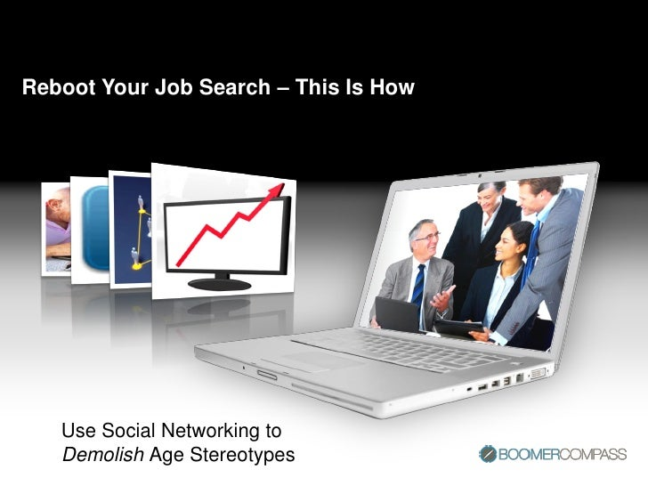 Reboot Your Job Search – This Is How        Use Social Networking to    Demolish Age Stereotypes
