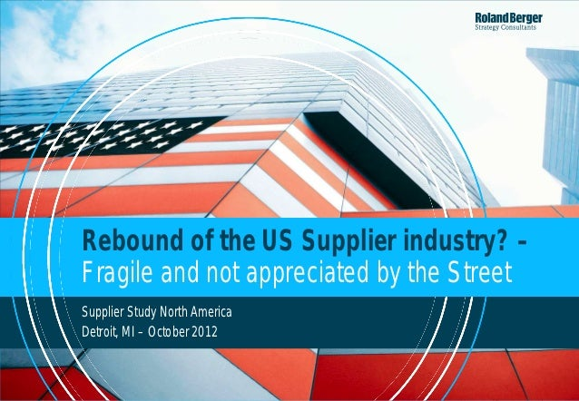 Rebound of the US Supplier industry? –Fragile and not appreciated by the StreetSupplier Study North AmericaDetroit, MI – O...