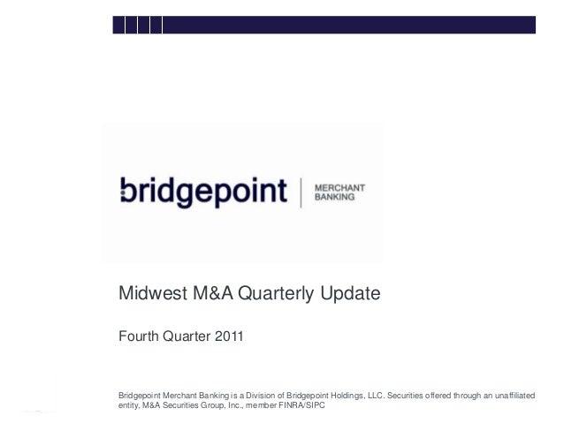 Midwest M&A Quarterly Update        Fourth Quarter 2011bridg        Bridgepoint Merchant Banking is a Division of Bridgepo...