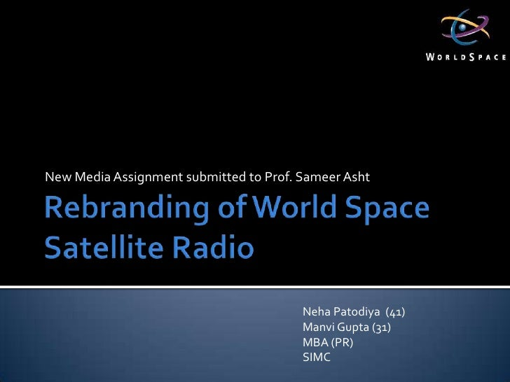 Rebranding of World Space Satellite Radio <br />New Media Assignment submitted to Prof. SameerAsht<br />NehaPatodiya  (41)...