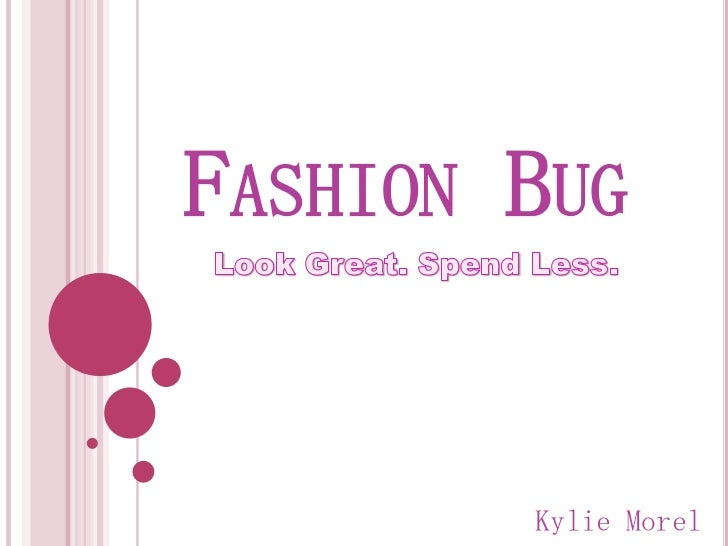 Fashion Bug<br />Look Great. Spend Less.<br />Kylie Morel<br />