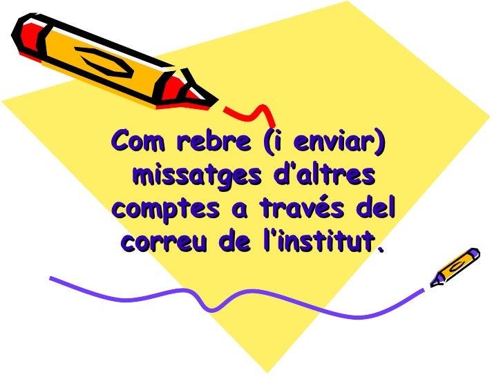 Com rebre (i enviar)  missatges d'altres comptes a través del correu de l'institut.
