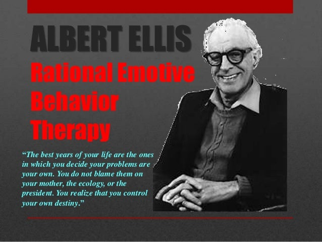 "ALBERT ELLISRational EmotiveBehaviorTherapy""The best years of your life are the onesin which you decide your problems arey..."