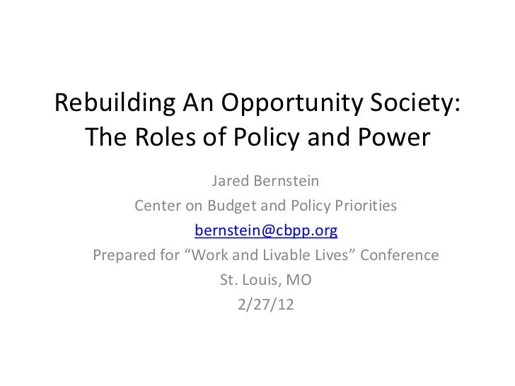 Rebuilding An Opportunity Society:  The Roles of Policy and Power                   Jared Bernstein        Center on Budge...