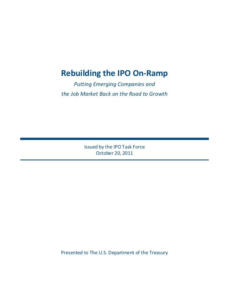 Rebuilding  the  IPO  On-­‐Ramp        Putting  Emerging  Companies  and    the  Job  Market  Back  on  the  Road  to  Gro...