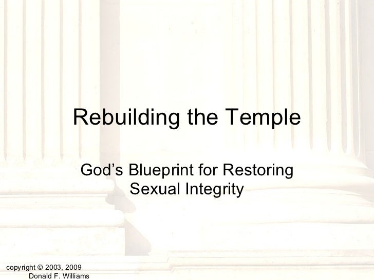 Rebuilding the Temple God's Blueprint for Restoring Sexual Integrity copyright © 2003, 2009  Donald F. Williams