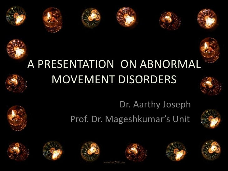A PRESENTATION  ON ABNORMAL MOVEMENT DISORDERS<br />                                    Dr. Aarthy Joseph<br />           ...