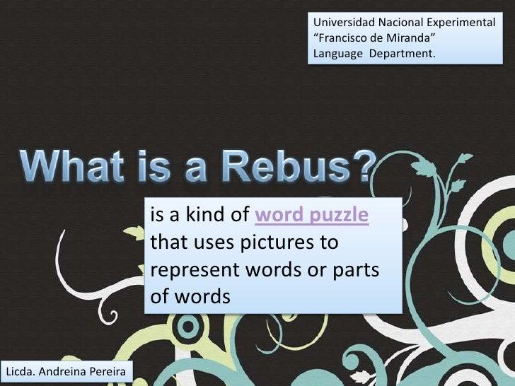 "Universidad Nacional Experimental<br />""Francisco de Miranda""<br />Language  Department.<br />Whatis a Rebus?<br />is a ki..."