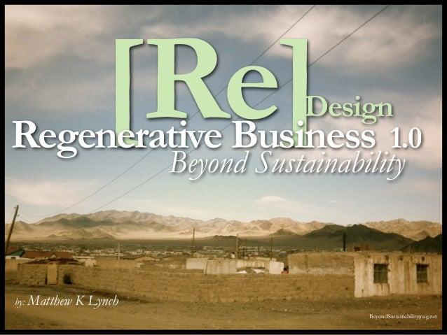 [Re]                   DesignRegenerative Business 1.0        Beyond Sustainabilityby: Matthew   K Lynch                  ...