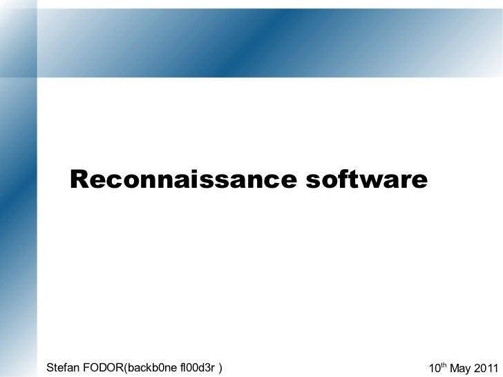 Reconnaissance software  10 th  May 2011 Stefan FODOR(backb0ne fl00d3r )