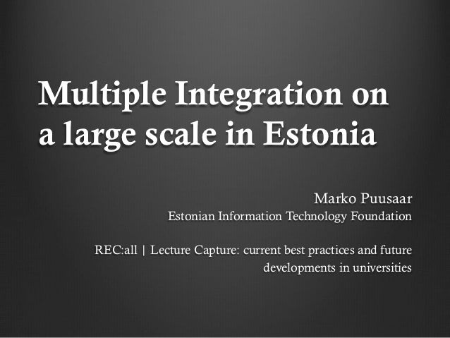 Multiple Integration ona large scale in Estonia                                            Marko Puusaar                Es...