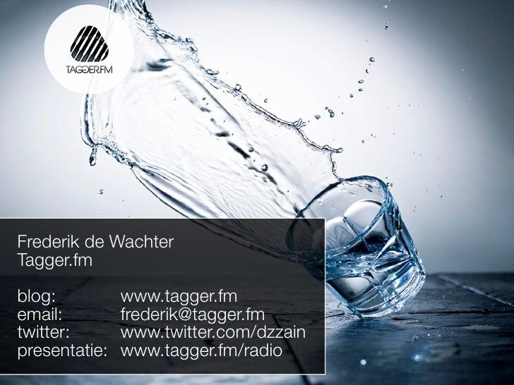 Frederik de Wachter Tagger.fm  blog:          www.tagger.fm email:         frederik@tagger.fm twitter:       www.twitter.c...