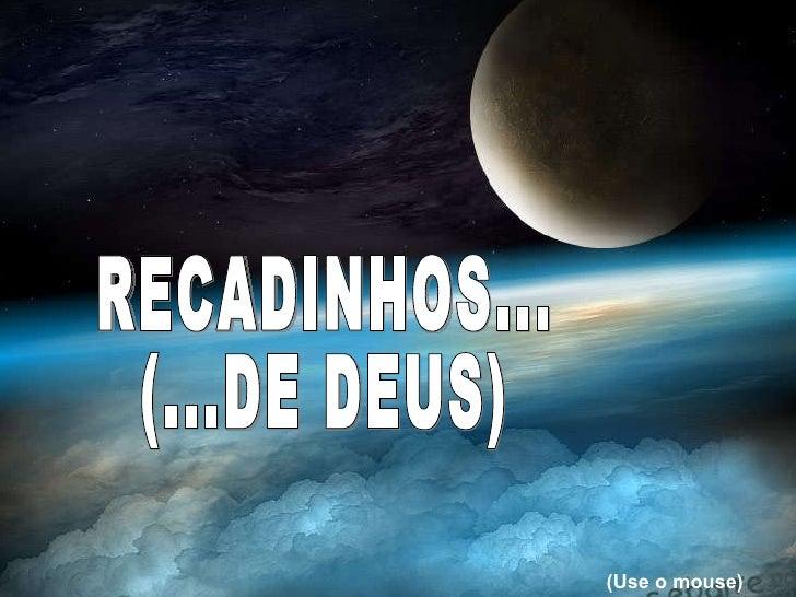 RECADINHOS...  (...DE DEUS) (Use o mouse)