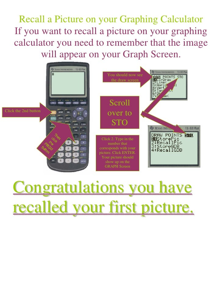 Recall a Picture on your Graphing Calculator      If you want to recall a picture on your graphing      calculator you nee...