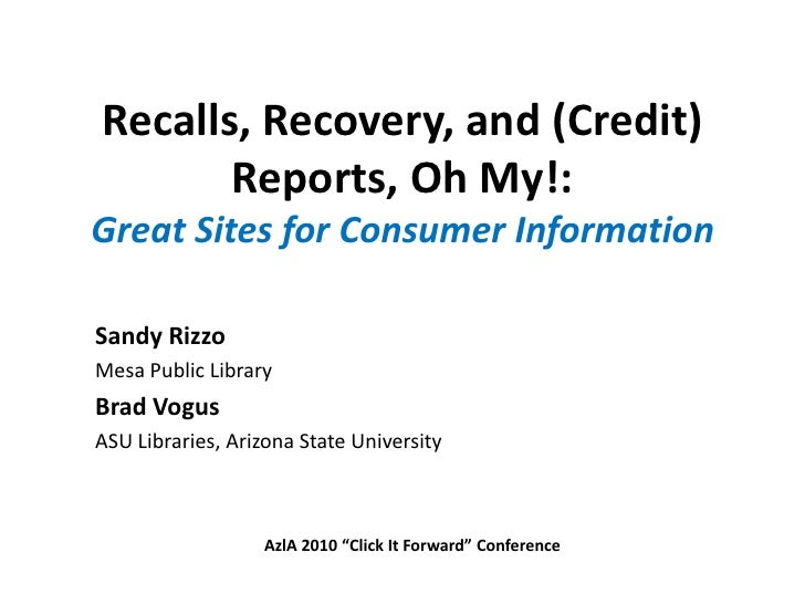 Recalls, Recovery, and (Credit) Reports, Oh My!:  Great Sites for Consumer Information<br />Sandy Rizzo<br />Mesa Public L...