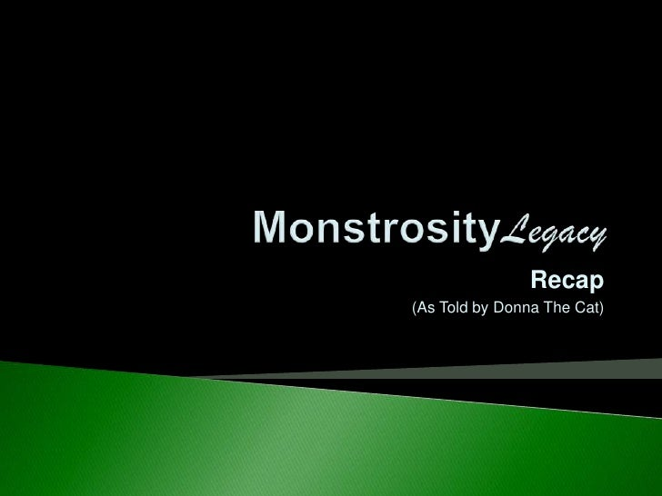 The Monstrosity Legacy's Continuously Updated Recap