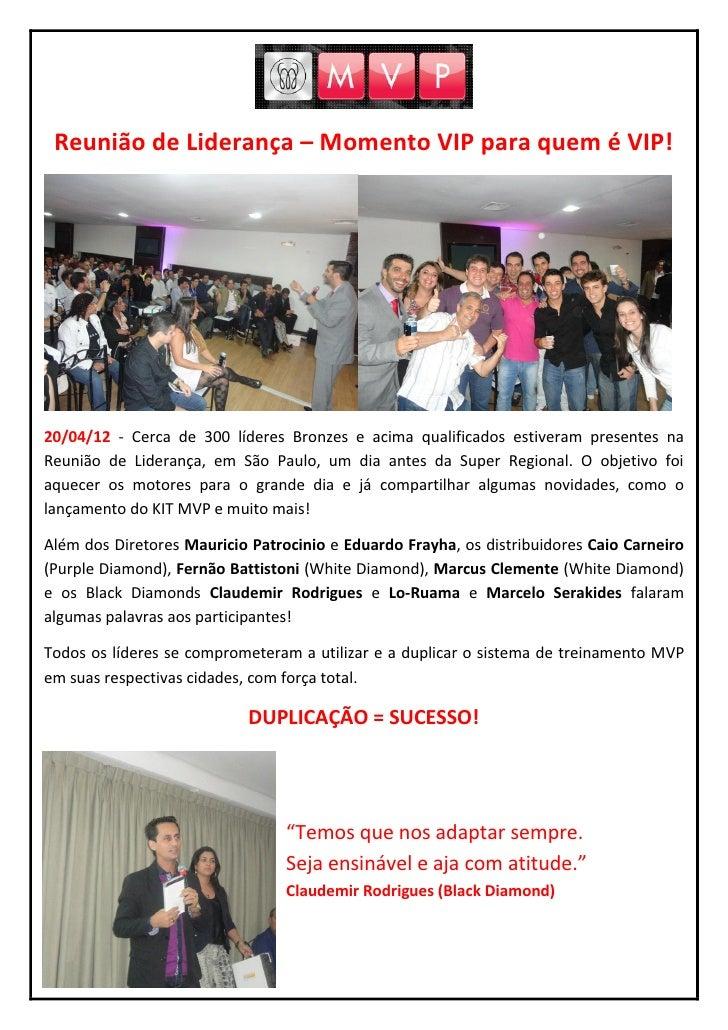 Reunião de Liderança – Momento VIP para quem é VIP!20/04/12 - Cerca de 300 líderes Bronzes e acima qualificados estiveram ...