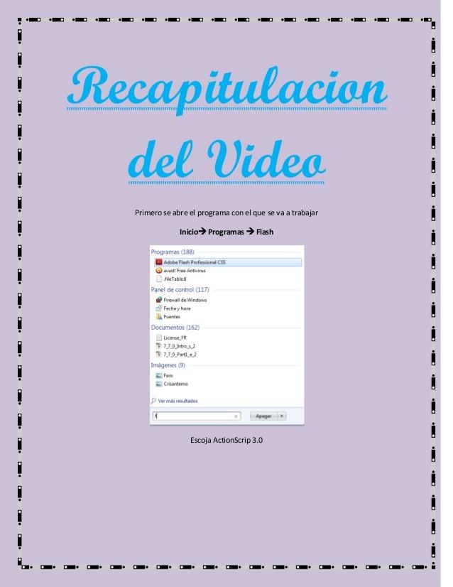 Recapitulaciondel VideoPrimero se abre el programa con el que se va a trabajarInicio Programas  FlashEscoja ActionScrip ...