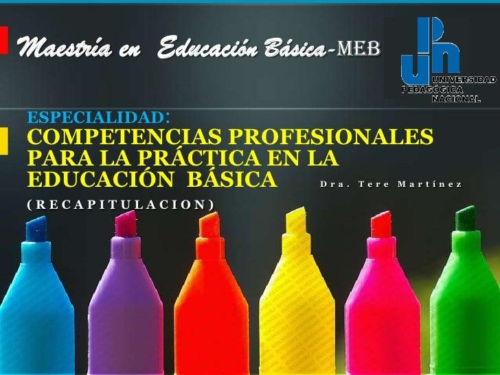 Maestría en  EducaciónBásica-MEB<br />ESPECIALIDAD: <br />COMPETENCIAS PROFESIONALES <br />PARA LA PRÁCTICA EN LA <br />ED...