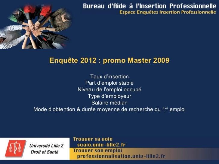 Enquête 2012 : promo Master 2009                      Taux d'insertion                    Part d'emploi stable            ...