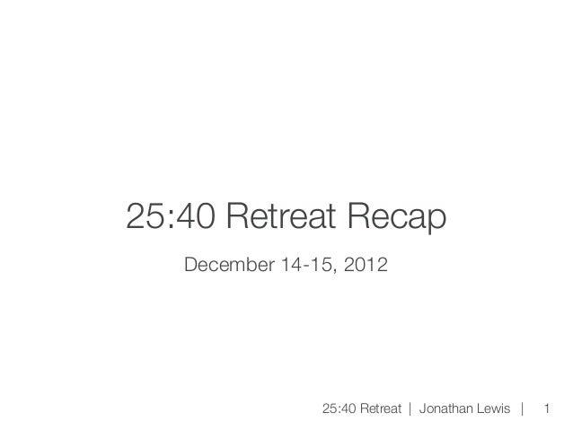 25:40 Retreat Recap   December 14-15, 2012                25:40 Retreat | Jonathan Lewis |   1