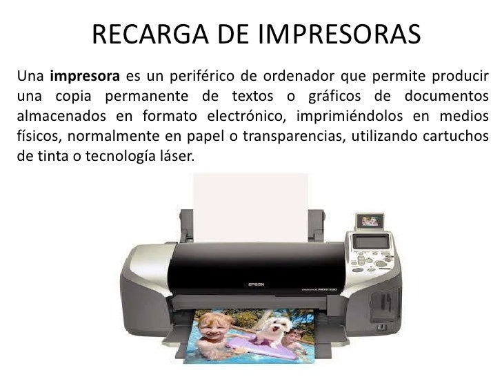RECARGA DE IMPRESORAS<br />Una impresora es un periférico de ordenador que permite producir una copia permanente de textos...