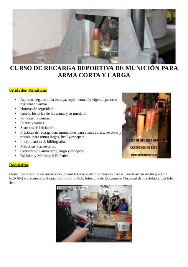 CURSO DE RECARGA DEPORTIVA DE MUNICIÓN PARA ARMA CORTA Y LARGA Unidades Temáticas • Aspectos legales de la recarga, reglam...