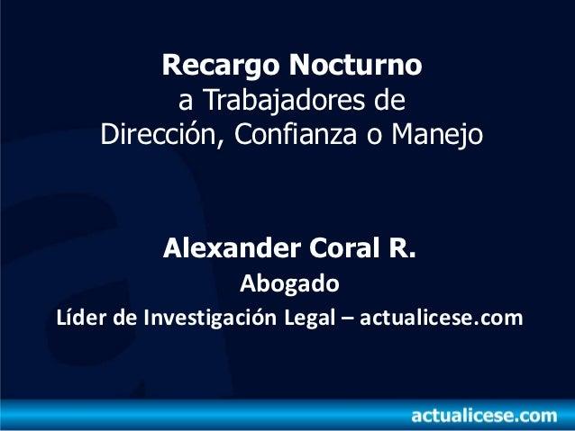 Recargo Nocturno          a Trabajadores de    Dirección, Confianza o Manejo          Alexander Coral R.               Abo...