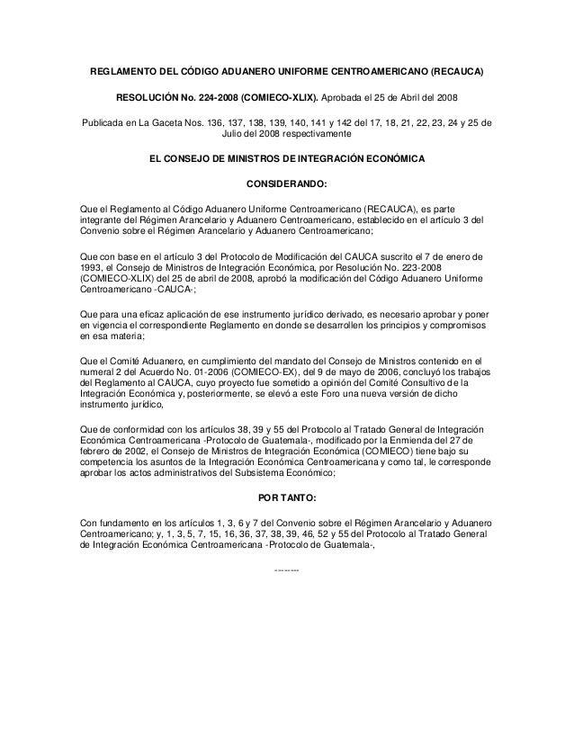REGLAMENTO DEL CÓDIGO ADUANERO UNIFORME CENTROAMERICANO (RECAUCA)        RESOLUCIÓN No. 224-2008 (COMIECO-XLIX). Aprobada ...