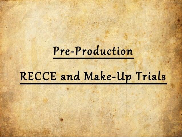 Pre-ProductionRECCE and Make-Up Trials