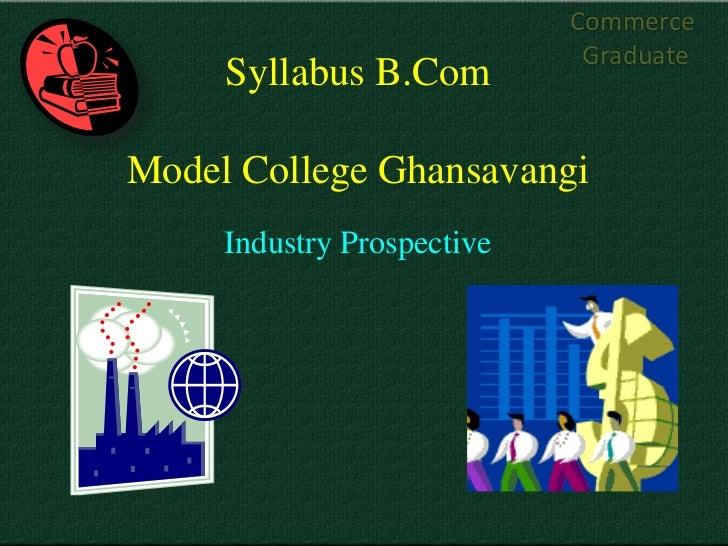 Commerce                             Graduate     Syllabus B.ComModel College Ghansavangi     Industry Prospective