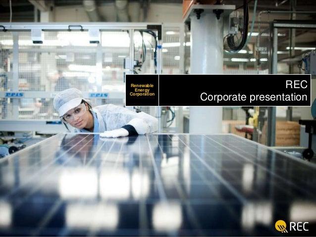 Renewable Energy Corporation  REC REC GROUP Corporate presentation