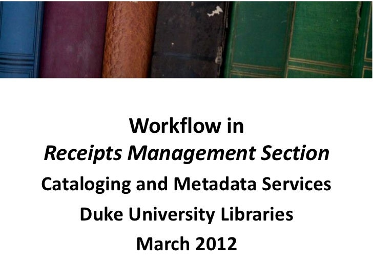 Workflow inReceipts Management SectionCataloging and Metadata Services    Duke University Libraries           March 2012