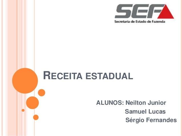 RECEITA ESTADUAL ALUNOS: Neilton Junior Samuel Lucas Sérgio Fernandes