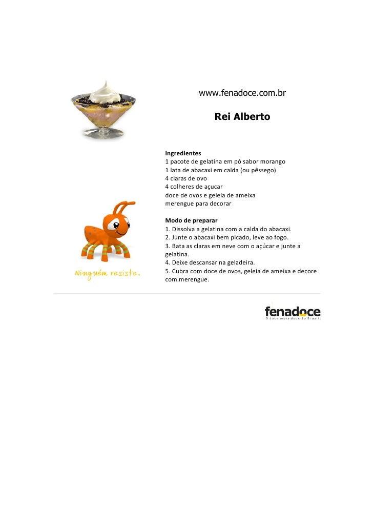 www.fenadoce.com.br                  Rei Alberto   Ingredientes 1 pacote de gelatina em pó sabor morango 1 lata de abacaxi...