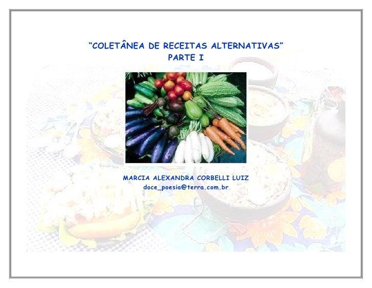 """""""COLETÂNEA DE RECEITAS ALTERNATIVAS""""                PARTE I           MARCIA ALEXANDRA CORBELLI LUIZ           doce_poesia..."""